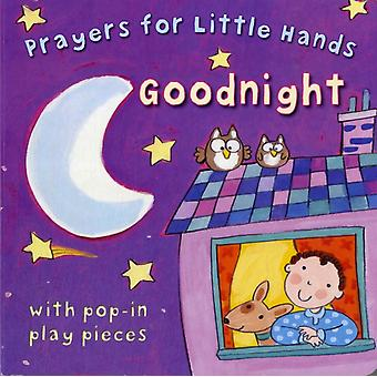 Goodnight: Prayers for Little Hands (Board book) by Rock Lois Widdowson Kay