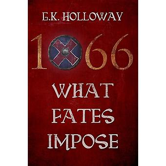 1066: What Fates Impose (Paperback) by Holloway G. K.