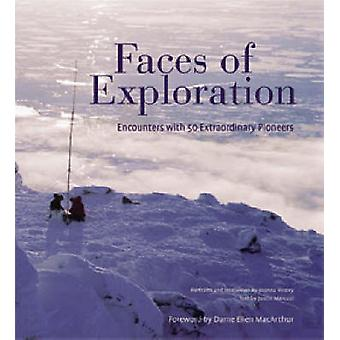 Faces of Exploration - Encounters with 50 Extraordinary Pioneers by Jo