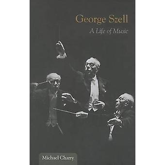 George Szell - A Life of Music by Michael Charry - 9780252080036 Book
