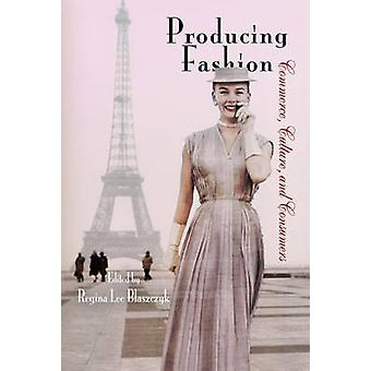 Producing Fashion - Commerce - Culture - and Consumers by Regina Lee B