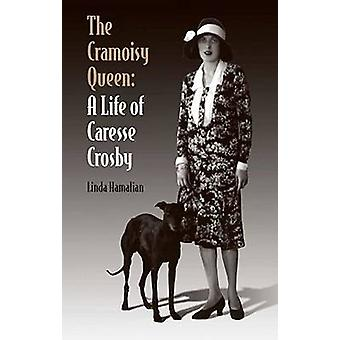 The Cramoisy Queen - A Life of Caresse Crosby by Linda Hamalian - 9780