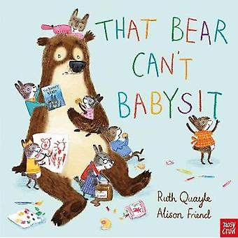 That Bear Can't Babysit by Ruth Quayle - Alison Friend - 978085763828