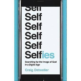 Selfies - la recherche de l'Image de Dieu à l'ère numérique par Craig Det