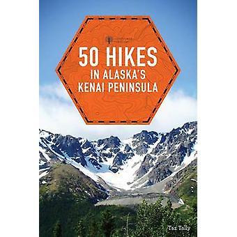 50 Hikes in Alaska's Kenai Peninsula (2nd Revised edition) by Taz Tal