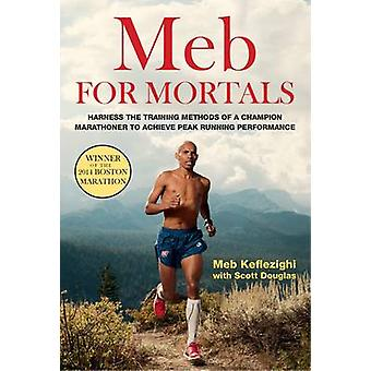 Meb for Mortals by Meb Keflezighi - Scott Douglas - 9781623365479 Book