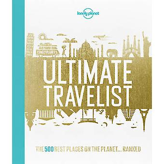 Lonely Planet's Ultimate Travelist - The 500 Best Places on the Planet