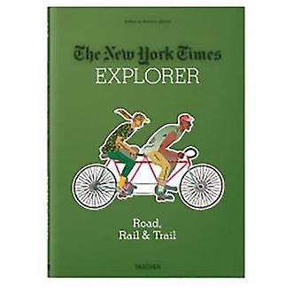 The New York Times Explorer - Road - Rail & Trail by Barbara Irela