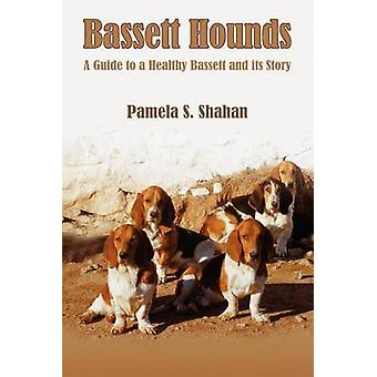 Bassett Hounds  A Guide to a Healthy Bassett and its Story by Shahan & Pamela S.