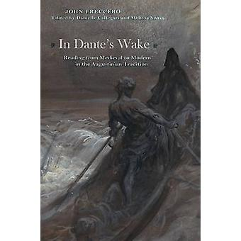 In Dante's Wake - Reading from Medieval to Modern in the Augustinian T