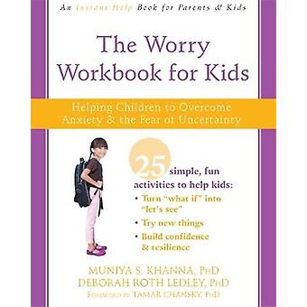 The Worry Workbook for Kids - Helping Children to Overcome Anxiety and