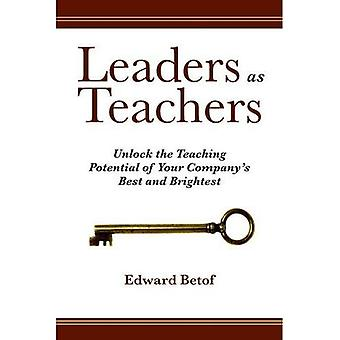 Leaders as Teachers: Unlock the Teaching Potential of Your Company's Best and Brightest