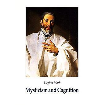 Mysticism och kognition: kognitiva utvecklingen av Johannes av korset som framgick i hans verk