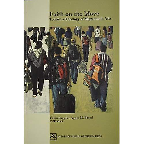 Faith on the Move  Toward a Theology of Migration in Asia