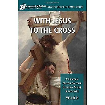 With Jesus to the Cross: Year B: A Lenten Guide on� the Sunday Mass Readings