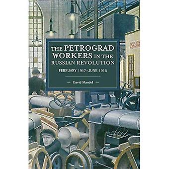 The Petrograd Workers The Russian Revolution: February� 1917-June 1918