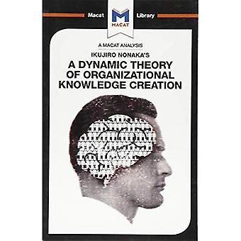 Ikujiro Nonaka's A Dynamic Theory of Organisational Knowledge Creation (The Macat Library)