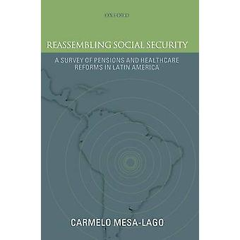 Reassembling Social Security A Survey of Pensions and Health Care Reforms in Latin America by MesaLago & Carmelo
