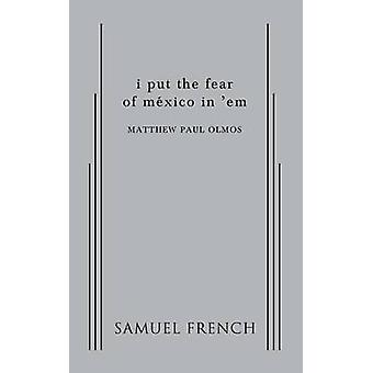 i put the fear of mexico in em by Olmos & Matthew Paul