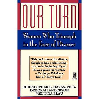 Our Turn Women Who Triumph in the Face of Divorce Original by Hayes & Christopher
