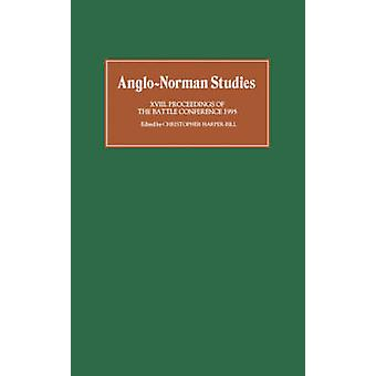 AngloNorman Studies XVIII Proceedings of the Battle Conference 1995 by Harper & Christopher