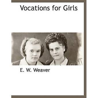 Vocations for Girls by Weaver & E. W.