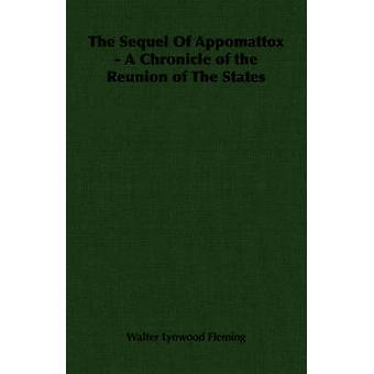 Uppföljaren av Appomattox en krönika om återförening av påstår av Fleming & Walter Lynwood
