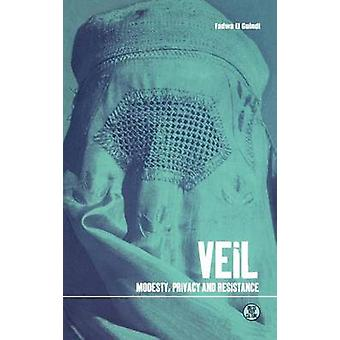 Veil Modesty Privacy and Resistance by El Guindi & Fadwa
