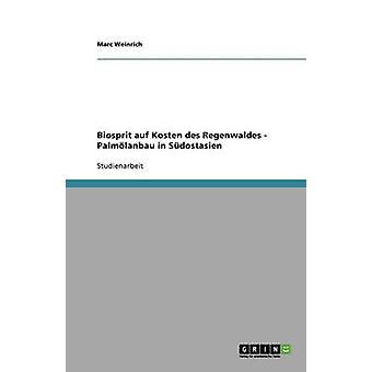 Biosprit auf Kosten des Regenwaldes. Der Palmlanbau en Sdostasien par Weinrich & Marc