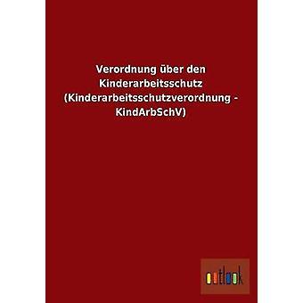 Verordnung Uber Den Kinderarbeitsschutz Kinderarbeitsschutzverordnung  Kindarbschv by Ohne Autor