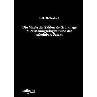 Die Magie der Zahlen als Grundlage aller Mannigfaltigkeit und das scheinbare Fatum par Hellenbach & L. B.