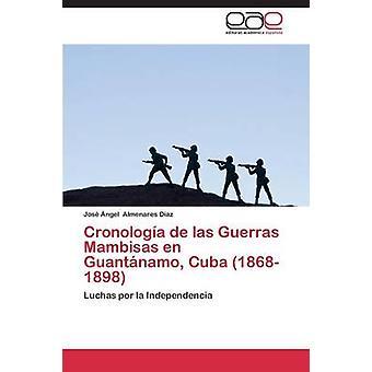 Cronologia de Las Guerras Mambisas En Guantanamo Cuba 1868 1898 by Almenares Diaz Jose Angel