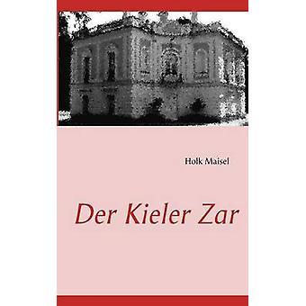 Der Kieler Zar von Maisel & Holk