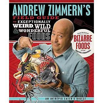 Andrew Zimmern's Field Guide to Exceptionally Weird - Wild - & Wonder