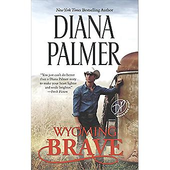 Wyoming Brave - A New York Times Bestseller by Diana Palmer - 97803737