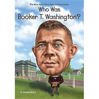 Who Was Booker T. Washington? by James Buckley - 9780448488516 Book