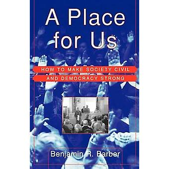 A Place for Us - How to Make Society Civil and Democracy Strong by Pro