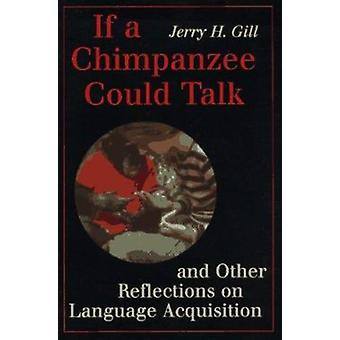 If a Chimpanzee Could Talk and Other Reflections on Language Acquisit