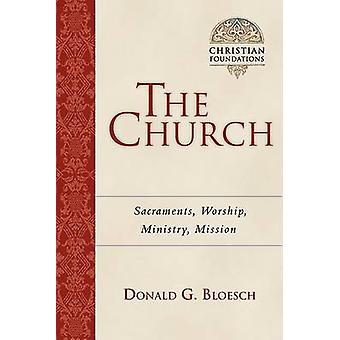 The Church - Sacraments - Worship - Ministry - Mission by Donald G Blo