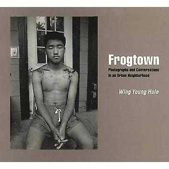Frogtown - Photographs and Conversations in an Urban Neighborhood by W