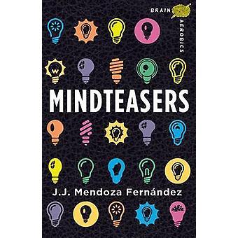 Mindteasers by J J Mendoza Fernandez - 9781454909682 Book