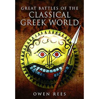 Great Battles of the Classical Greek World by Owen Rees-97814738272
