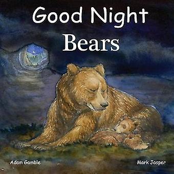 Good Night Bears by Adam Gamble - 9781602195158 Book