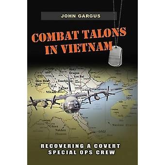 Combat Talons in Vietnam - Recovering a Covert Special Ops Crew by Joh