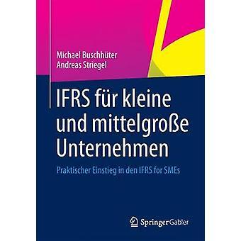 IFRS fr kleine und mittelgroe Unternehmen  Praktischer Einstieg in den IFRS for SMEs by Buschhter & Michael