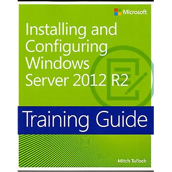 Training Guide Installing and Configuring Windows Server 2012 R2 (MCSA) (Paperback) by Tulloch Mitch