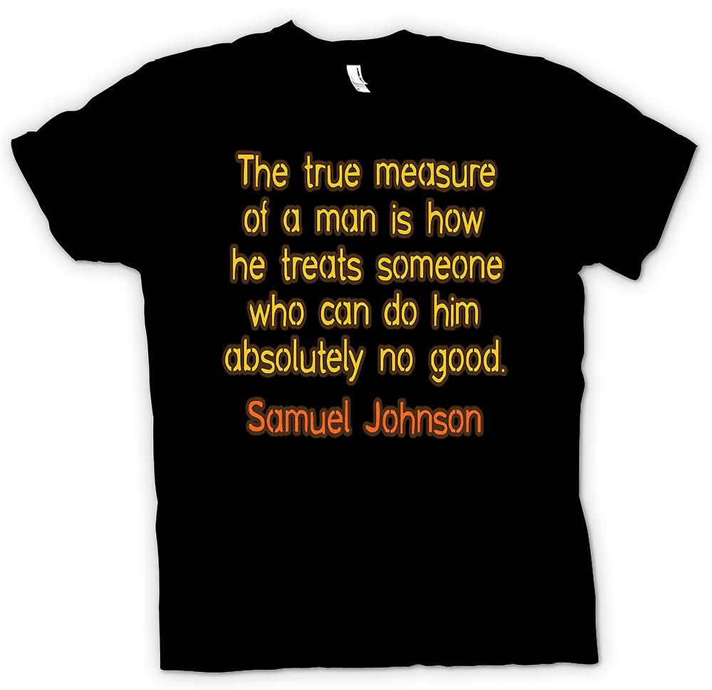 Mens T-shirt - The true measure of a man is how he treats someone