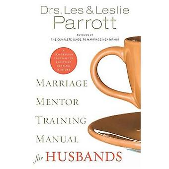 Marriage Mentor Training Manual for Husbands - A Ten-session Program f