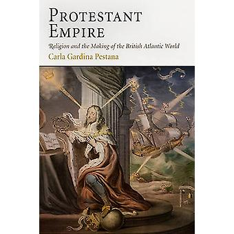 Protestant Empire - Religion and the Making of the British Atlantic Wo