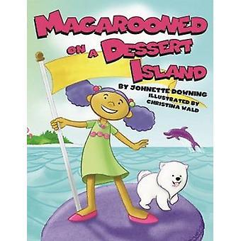 Macarooned på en Dessert ö av Johnette Downing - Christina Wald-
